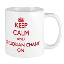 Keep Calm and Gregorian Chant ON Mug