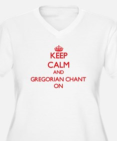 Keep Calm and Gregorian Chant ON Plus Size T-Shirt