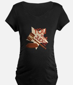 You Be Judge Maternity T-Shirt