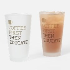 Coffee Then Educate Drinking Glass