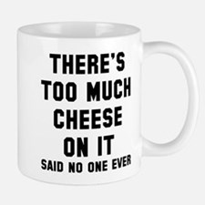 There's too much cheese Mug