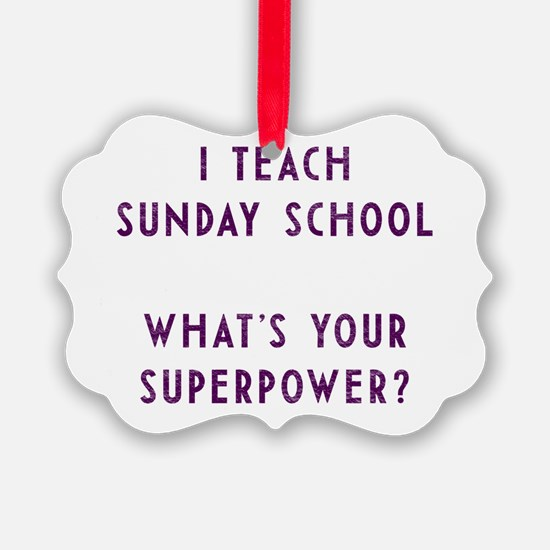 I teach Sunday School what's your Ornament