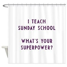 I teach Sunday School what's your s Shower Curtain