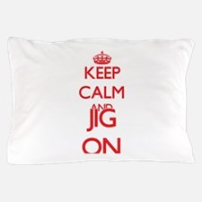 Keep Calm and Jig ON Pillow Case