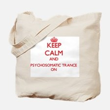 Keep Calm and Psychosomatic Trance ON Tote Bag