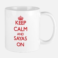 Keep Calm and Sayas ON Mugs