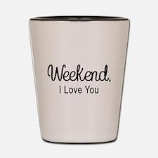 Weekend I Love You Shot Glass