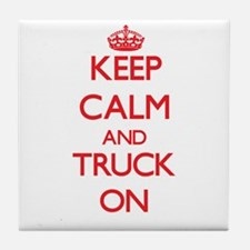 Keep Calm and Truck ON Tile Coaster