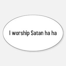 I worship Satan ha ha Oval Decal