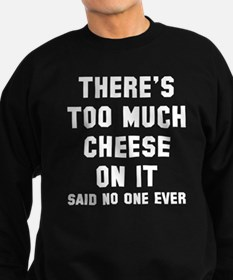 There's too much cheese Sweatshirt
