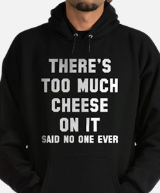 There's too much cheese Hoodie (dark)