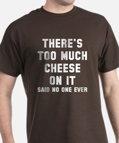 There's too much cheese T-Shirt