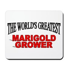 """""""The World's Greatest Marigold Grower"""" Mousepad"""