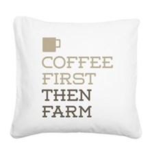 Coffee Then Farm Square Canvas Pillow