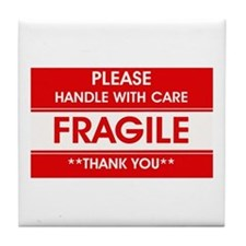 Fragile, Handle With Care Tile Coaster