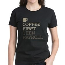 Coffee Then Payroll T-Shirt