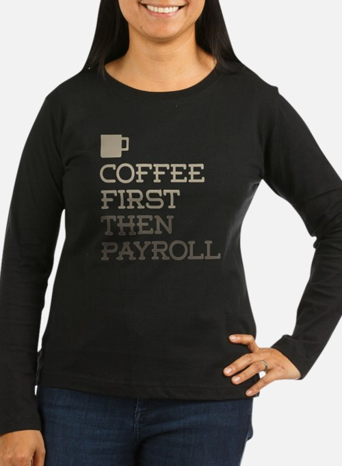 Coffee Then Payroll Long Sleeve T-Shirt