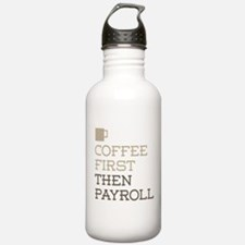Coffee Then Payroll Water Bottle