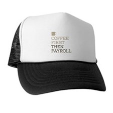 Coffee Then Payroll Trucker Hat