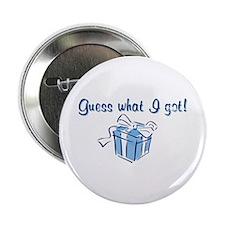 Guess What I Got Button