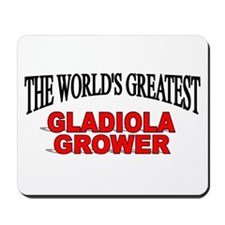 """""""The World's Greatest Gladiola Grower"""" Mousepad"""