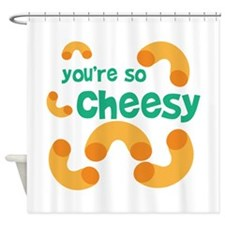 Youre So Cheesy Shower Curtain
