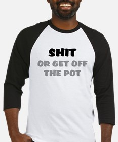 SHIT, OR GET OFF THE POT Baseball Jersey
