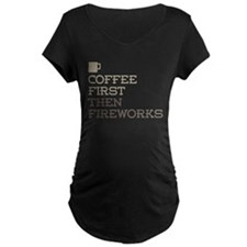 Coffee Then Fireworks Maternity T-Shirt
