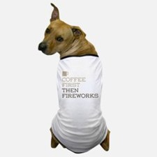 Coffee Then Fireworks Dog T-Shirt