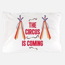 The Circus Is Coming Pillow Case