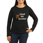 LEAF ME ALONE Women's Long Sleeve Dark T-Shirt