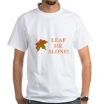 LEAF ME ALONE White T-Shirt