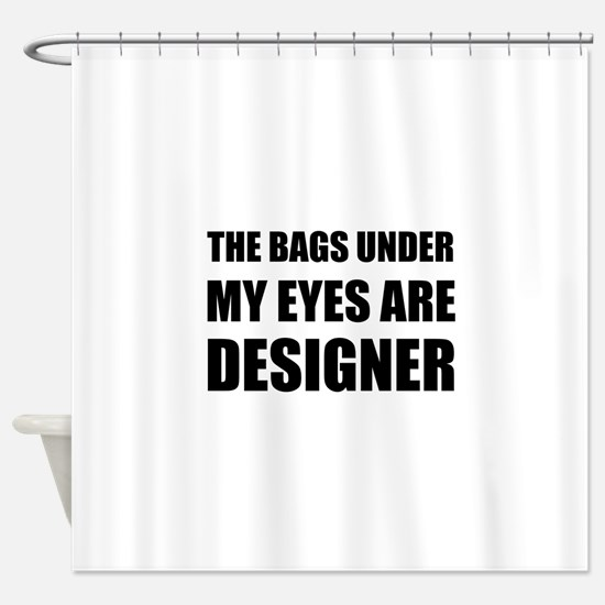 Bags Under Eyes Shower Curtain