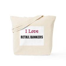 I Love RETAIL BANKERS Tote Bag