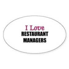 I Love RESTAURANT MANAGERS Oval Decal