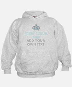 Keep Calm Add Text Hoodie