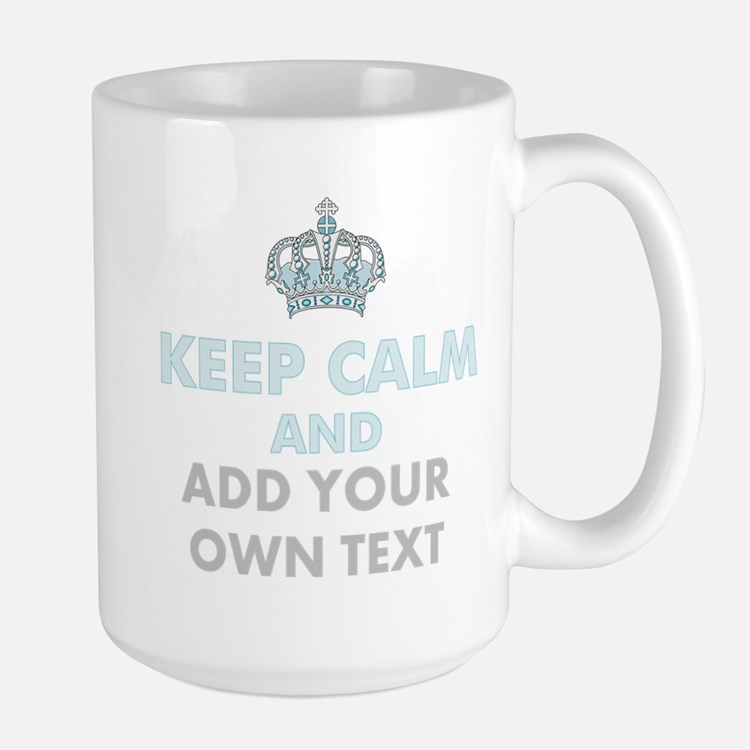 Keep Calm Add Text Mugs