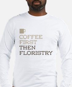 Coffee Then Floristry Long Sleeve T-Shirt