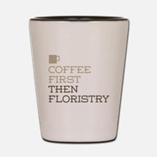 Coffee Then Floristry Shot Glass