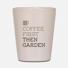 Coffee Then Garden Shot Glass