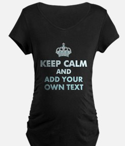 Keep Calm and ADD Text Maternity T-Shirt