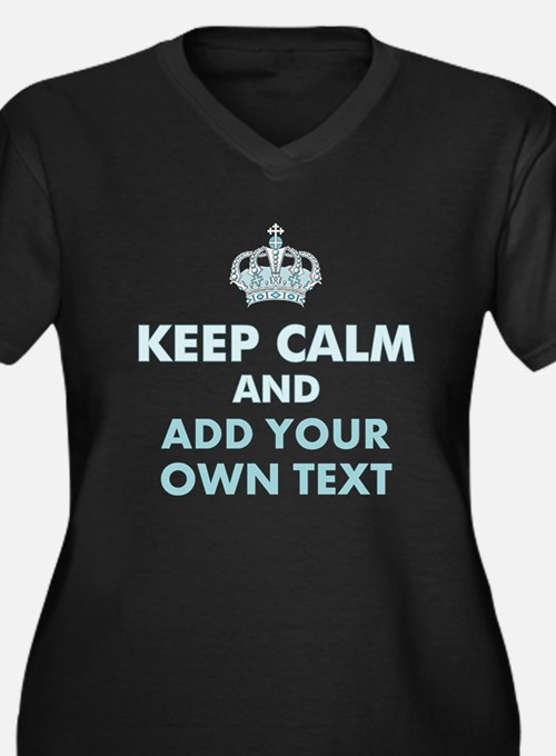 Keep Calm and ADD Text Plus Size T-Shirt
