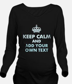 Keep Calm and ADD Text Long Sleeve Maternity T-Shi