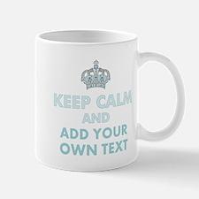 Keep Calm and ADD Text Mugs