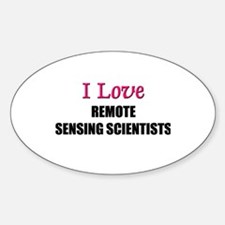 I Love REMOTE SENSING SCIENTISTS Oval Decal