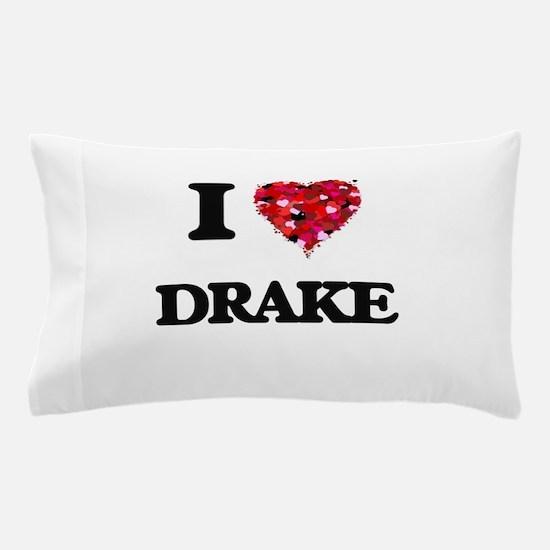 I Love Drake Pillow Case