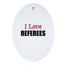 I Love REFEREES Oval Ornament