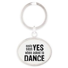 Says Yes when Asked to Dance Oval Keychain