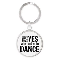 Says Yes when Asked to Dance Round Keychain
