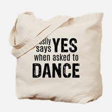 Says Yes when Asked to Dance Tote Bag